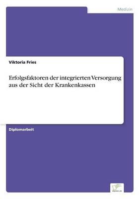 Erfolgsfaktoren Der Integrierten Versorgung Aus Der Sicht Der Krankenkassen (Paperback)