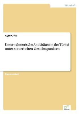 Unternehmerische Aktivitaten in Der Turkei Unter Steuerlichen Gesichtspunkten (Paperback)