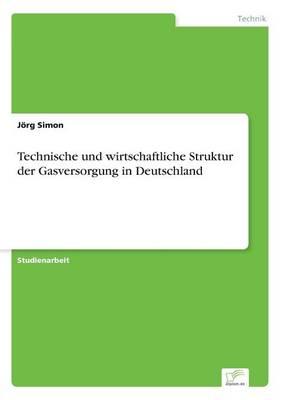 Technische Und Wirtschaftliche Struktur Der Gasversorgung in Deutschland (Paperback)