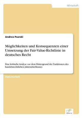 Moglichkeiten Und Konsequenzen Einer Umsetzung Der Fair-Value-Richtlinie in Deutsches Recht (Paperback)