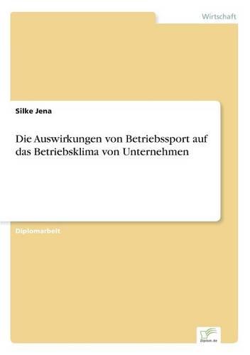 Die Auswirkungen Von Betriebssport Auf Das Betriebsklima Von Unternehmen (Paperback)