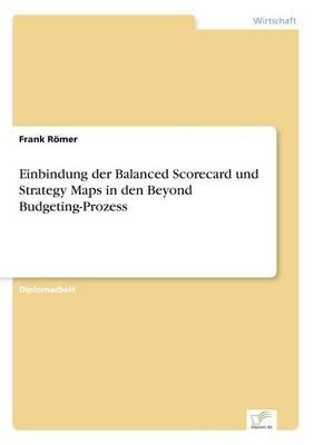Einbindung Der Balanced Scorecard Und Strategy Maps in Den Beyond Budgeting-Prozess (Paperback)