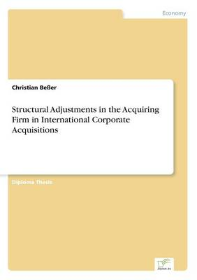 Structural Adjustments in the Acquiring Firm in International Corporate Acquisitions (Paperback)