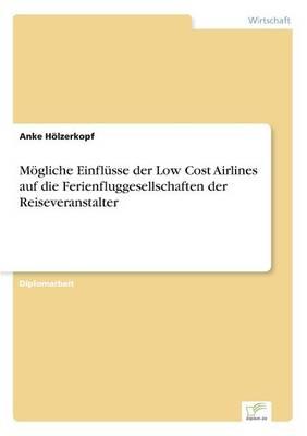 M gliche Einfl sse Der Low Cost Airlines Auf Die Ferienfluggesellschaften Der Reiseveranstalter (Paperback)