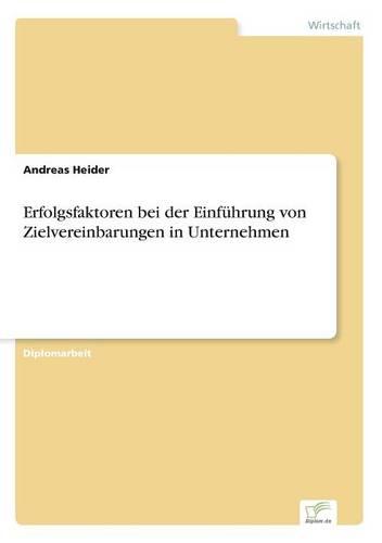 Erfolgsfaktoren Bei Der Einf hrung Von Zielvereinbarungen in Unternehmen (Paperback)