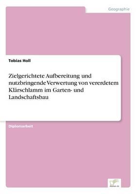 Zielgerichtete Aufbereitung Und Nutzbringende Verwertung Von Vererdetem Klarschlamm Im Garten- Und Landschaftsbau (Paperback)