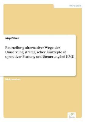 Beurteilung Alternativer Wege Der Umsetzung Strategischer Konzepte in Operativer Planung Und Steuerung Bei Kmu (Paperback)