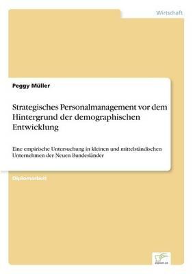 Strategisches Personalmanagement VOR Dem Hintergrund Der Demographischen Entwicklung (Paperback)