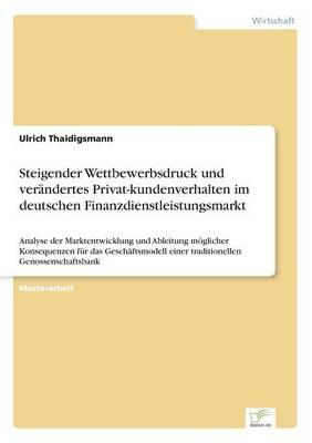 Steigender Wettbewerbsdruck Und Ver ndertes Privat-Kundenverhalten Im Deutschen Finanzdienstleistungsmarkt (Paperback)
