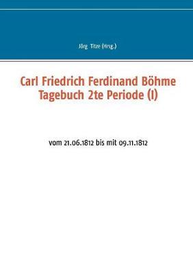 Carl Friedrich Ferdinand Bohme Tagebuch 2te Periode (I) (Paperback)