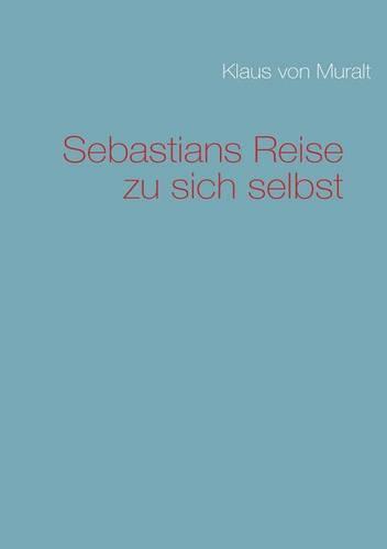 Sebastians Reise Zu Sich Selbst (Paperback)