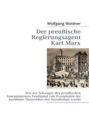 Der Preussische Regierungsagent Karl Marx (Paperback)