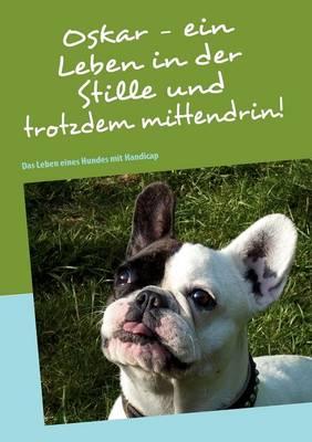 Oskar - Ein Leben in Der Stille Und Trotzdem Mittendrin! (Paperback)