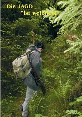 Die Jagd Ist Weiblich (Paperback)