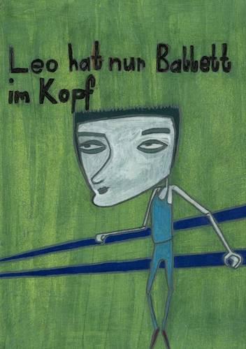 Leo Hat Nur Ballett Im Kopf (Paperback)