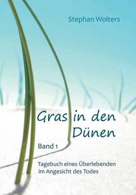 Gras in Den Dunen - Band 1 - Tagebuch Eines Uberlebenden Im Angesicht Des Todes (Paperback)