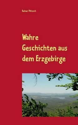 Wahre Geschichten Aus Dem Erzgebirge (Paperback)