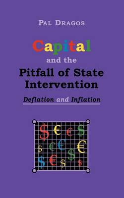 Capital and the Pitfall of State Intervention - Deflation and Inflation (Paperback)