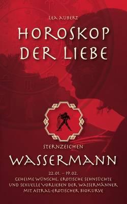 Horoskop Der Liebe - Sternzeichen Wassermann (Paperback)