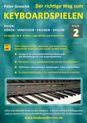 Der richtige Weg zum Keyboardspielen (Stufe 2): Fur Kinder ab ca. 8-9 Jahre, Jugendliche und Erwachsene - Konzipiert fur den Unterricht an Schulen und Musikschulen und fur das Selbststudium daheim - Keyboard spielen lernen leicht gemacht (Paperback)
