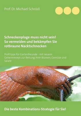 Schneckenplage Muss Nicht Sein! So Vermeiden Und Bekampfen Sie Rotbraune Nacktschnecken (Paperback)