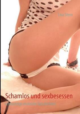 Schamlos und sexbesessen (Paperback)
