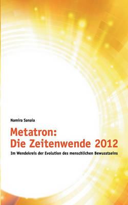 Metatron: Die Zeitenwende Im Jahr 2012 (Paperback)