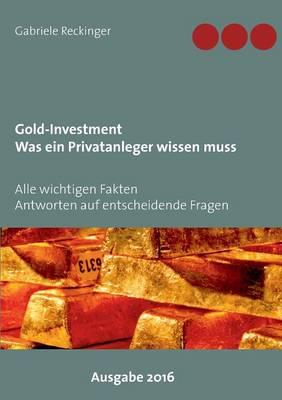 Gold-Investment Was Ein Privatanleger Wissen Muss (Paperback)