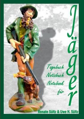 Tagebuch - Notizbuch - Notebook Fur Jager (Paperback)