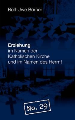 Erziehung Im Namen Der Katholischen Kirche Und Im Namen Des Herrn! No. 29 (Paperback)