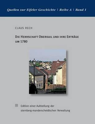 Die Herrschaft Oberkail Und Ihre Ertrage Um 1780 (Paperback)