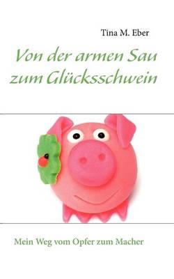 Von Der Armen Sau Zum Gl Cksschwein (Paperback)