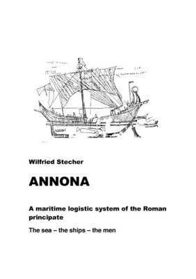 Annona - A Maritime Logistic System of the Roman Principate (Paperback)