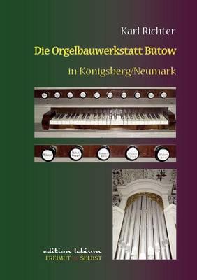 Die Orgelbauwerkstatt B Tow in K Nigsberg/NM (Paperback)