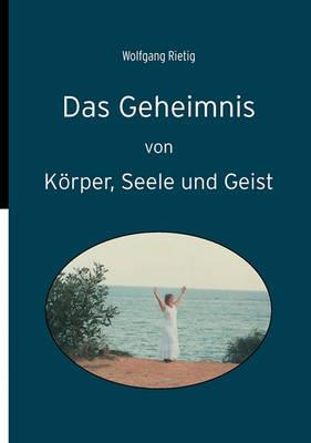 Das Geheimnis Von Korper, Seele Und Geist (Paperback)