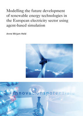 Modelling the future development of renewable energy technologies in the European electricity sector using agent-based simulation. - ISI-Schriftenreihe Innovationspotenziale (Paperback)