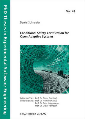 Conditional Safety Certification for Open Adaptive Systems. - PhD Theses in Experimental Software Engineering 48 (Paperback)