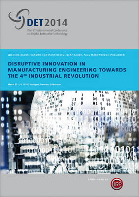 Disruptive Innovation in Manufacturing Engineering towards the 4th Industrial Revolution.: mit CD-ROM. Proceedings of the 8th International CIRP Conference on Digital Enterprise Technology - DET 2014. (Paperback)