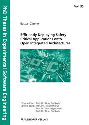 Efficiently Deploying Safety-Critical Applications onto Open Integrated Architectures. - PhD Theses in Experimental Software Engineering 50 (Paperback)
