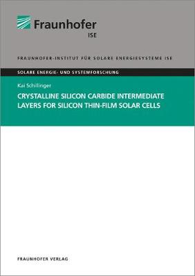 Crystalline Silicon Carbide Intermediate Layers for Silicon Thin-Film Solar Cells. - Solare Energie- Und Systemforschung (Paperback)