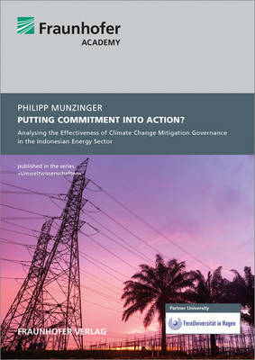 Putting commitment into action?.: Analysing the Effectiveness of Climate Change Mitigation Governance in the Indonesian Energy Sector. (Paperback)