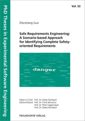 Safe Requirements Engineering: A Scenario-based Approach for Identifying Complete Safety-oriented Requirements. - PhD Theses in Experimental Software Engineering 52 (Paperback)