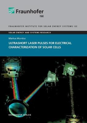 Ultrashort Laser Pulses for Electrical Characterization of Solar Cells. - Solar Energy and Systems Research (Paperback)