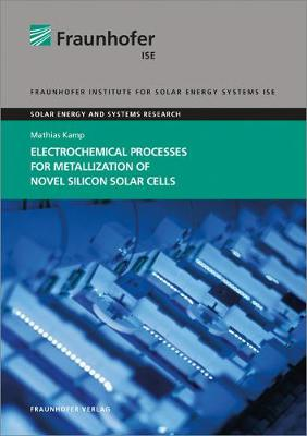 Electrochemical Processes for Metallization of Novel Silicon Solar Cells. - Solare Energie- Und Systemforschung (Paperback)