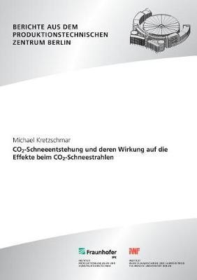 Co2-Schneeentstehung Und Deren Wirkung Auf Die Effekte Beim Co2-Schneestrahlen. (Paperback)