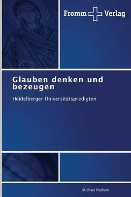Glauben Denken Und Bezeugen (Paperback)