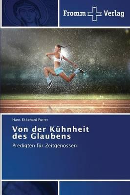 Von Der Kuhnheit Des Glaubens (Paperback)