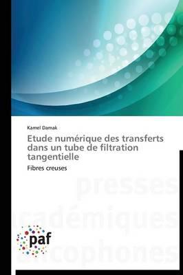 Etude Num�rique Des Transferts Dans Un Tube de Filtration Tangentielle - Omn.Pres.Franc. (Paperback)