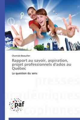 Rapport Au Savoir, Aspiration, Projet Professionnels d'Ados Au Quebec - Omn.Pres.Franc. (Paperback)