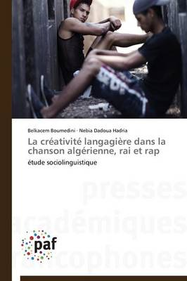 La Cr�ativit� Langagi�re Dans La Chanson Alg�rienne, Rai Et Rap - Omn.Pres.Franc. (Paperback)